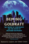 Deming and Goldratt: The Theory of Constraints and the System of Profound Knowledge by Domenico Lepore and Oded Cohen A Step-by-Step Guide to Implementing the Management Systems of W. Edwards...