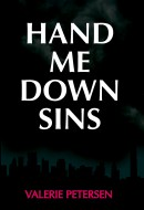 """Hand-Me-Down Sins is a novel of broken family relationships, misdeeds, revenge, punishments, and finally, redemption of sorts. The author warns us at the very beginning of the book that """"revenge […]"""